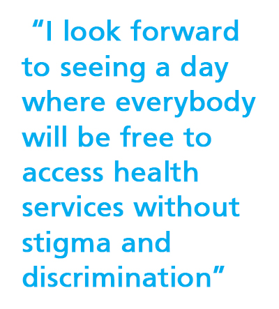 """I look forward to seeing a day where everybody will be free to access health services without stigma and discrimination"""
