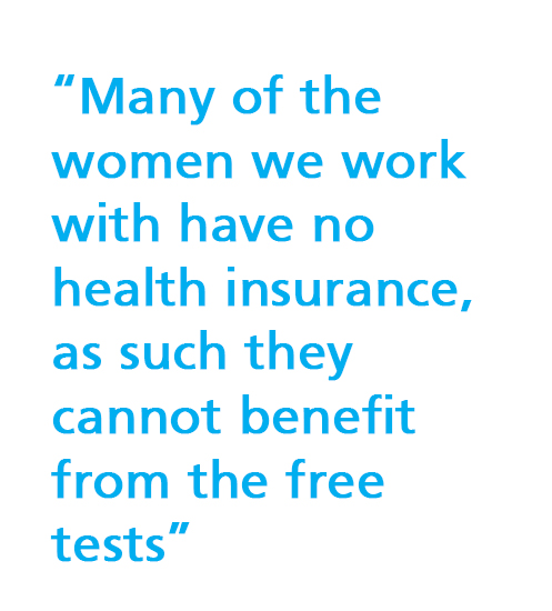 Many of the women we work with have no health insurance, as such they cannot benefit from the free tests